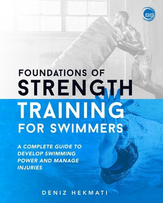 Foundations of Strength Training for Swimmers: A complete guide to develop swimming power and manage injuries Cover Image