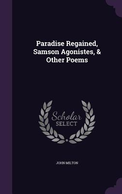 Paradise Regained, Samson Agonistes, & Other Poems Cover Image