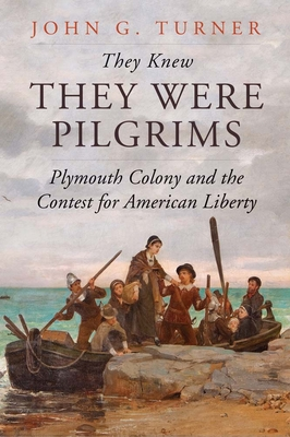 They Knew They Were Pilgrims: Plymouth Colony and the Contest for American Liberty Cover Image