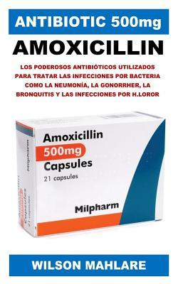 Antibiotic 500mg: Los Poderosos Antibióticos Utilizados Para Tratar Las Infecciones Por Bacteria Como La Neumonía, La Gonorrher, La Bron Cover Image