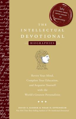 The Intellectual Devotional Biographies: Revive Your Mind, Complete Your Education, and Acquaint Yourself with the World's Greatest Personalities (The Intellectual Devotional Series) Cover Image