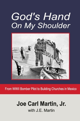 God's Hand On My Shoulder: From WWII Bomber Pilot to Building Churches in Mexico Cover Image