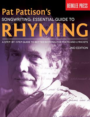 Pat Pattison's Songwriting: Essential Guide to Rhyming: A Step-By-Step Guide to Better Rhyming for Poets and Lyricists Cover Image