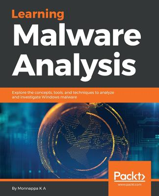 Learning Malware Analysis: Explore the concepts, tools, and techniques to analyze and investigate Windows malware Cover Image
