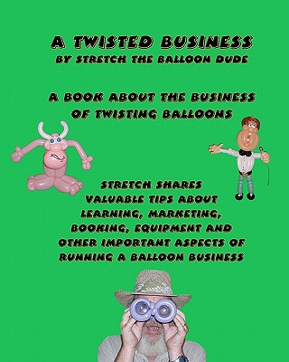 A Twisted Business: By Stretch The Balloon Dude Cover Image