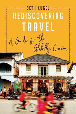 Rediscovering Travel: A Guide for the Globally Curious Cover Image