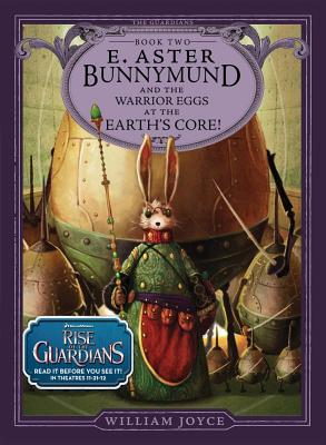 E. Aster Bunnymund and the Warrior Eggs at the Earth's Core!William Joyce