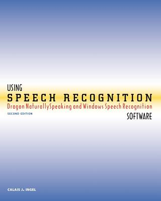 Using Speech Recognition Software: Dragon Naturallyspeaking and Windows Speech Recognition, Second Edition Cover Image
