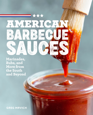 American Barbecue Sauces: Marinades, Rubs, and More from the South and Beyond Cover Image