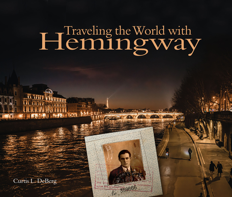 Traveling the World with Hemingway: The great writer made places from Paris to Havana as indelible as his characters cover