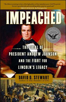 Impeached: The Trial of President Andrew Johnson and the Fight for Lincoln's Legacy Cover Image