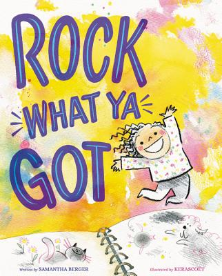 Rock What Ya Got by Samantha Berger