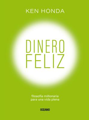 Dinero feliz: Filosofía millonaria para una vida plena Cover Image