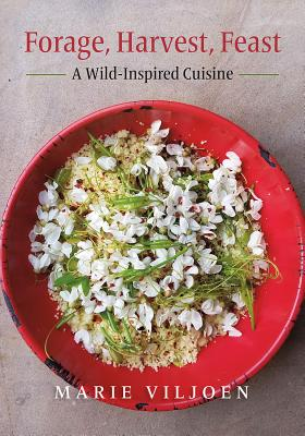 Forage, Harvest, Feast: A Wild-Inspired Cuisine Cover Image
