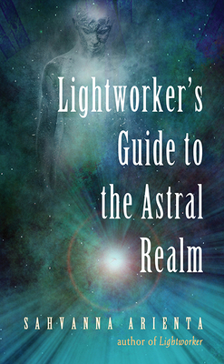 Lightworker's Guide to the Astral Realm: Astral Projection for Empaths Cover Image