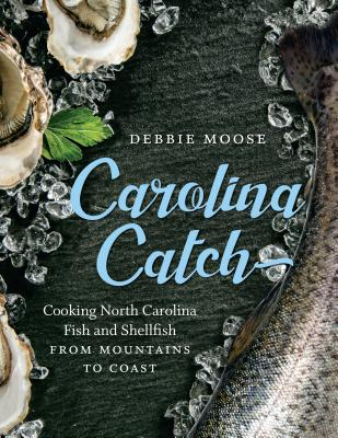 Carolina Catch: Cooking North Carolina Fish and Shellfish from Mountains to Coast Cover Image