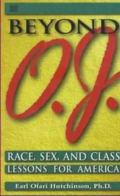 Beyond O.J.: Race, Sex, and Class Lessons for America Cover Image