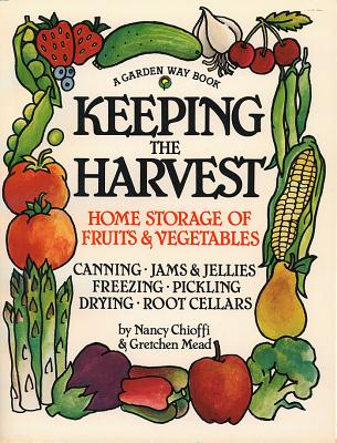 Keeping the Harvest: Discover the Homegrown Goodness of Putting Up Your Own Fruits, Vegetables & Herbs Cover Image