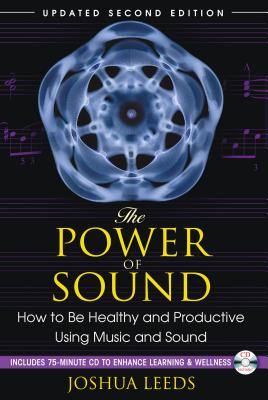 The Power of Sound: How to Be Healthy and Productive Using Music and Sound Cover Image