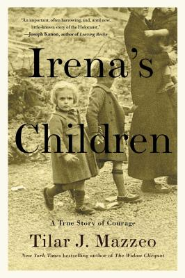 Irena's Children: The Extraordinary Story of the Woman Who Saved 2,500 Children from the Warsaw Ghetto Cover Image