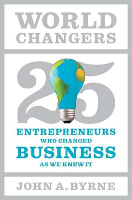 World Changers: 25 Entrepreneurs Who Changed Business as We Knew It Cover Image
