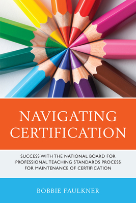 Navigating Certification: Success with the National Board for Professional Teaching Standards Process for Maintenance of Certification (What Works!) Cover Image