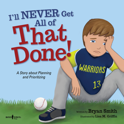 I'll Never Get All of That Done!: A Story about Planning and Prioritizing (Executive Function #8) Cover Image