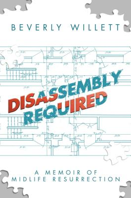 Disassembly Required: A Memoir of Midlife Resurrection Cover Image