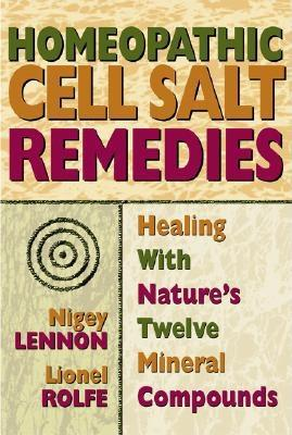 Homeopathic Cell Salt Remedies: Healing with Nature's Twelve Mineral Compounds Cover Image