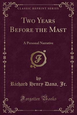 Two Years Before the Mast: A Personal Narrative (Classic Reprint) Cover Image
