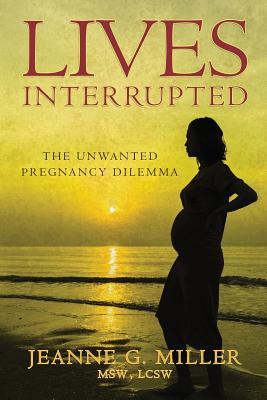 Lives Interrupted: The Unwanted Pregnancy Dilemma Cover Image