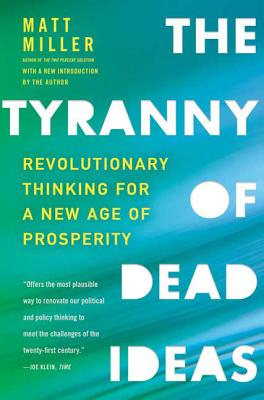 The Tyranny of Dead Ideas: Revolutionary Thinking for a New Age of Prosperity Cover Image
