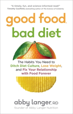 Good Food, Bad Diet: The Habits You Need to Ditch Diet Culture, Lose Weight, and Fix Your Relationship with Food Forever Cover Image