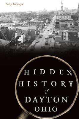 Hidden History of Dayton, Ohio Cover Image