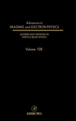 Modern Map Methods in Particle Beam Physics, 108 (Advances in Imaging and Electron Physics #108) Cover Image