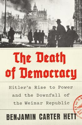 The Death of Democracy: Hitler's Rise to Power and the Downfall of the Weimar Republic Cover Image