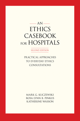 Ethics Casebook for Hospitals: Practical Approaches to Everyday Ethics Consultations, Second Edition Cover Image