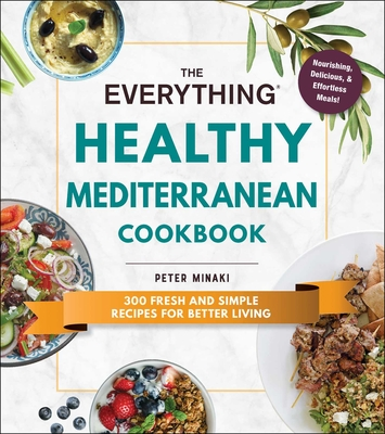 The Everything Healthy Mediterranean Cookbook: 300 fresh and simple recipes for better living (Everything®) Cover Image
