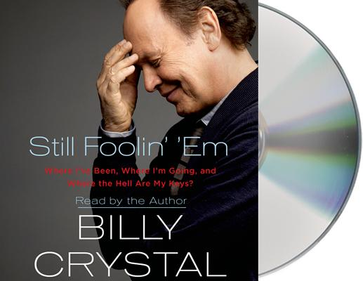 Still Foolin' 'Em: Where I've Been, Where I'm Going, and Where the Hell Are My Keys? Cover Image