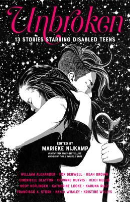 Unbroken: 13 Stories Starring Disabled Teens, edited by Marieke Nijkamp