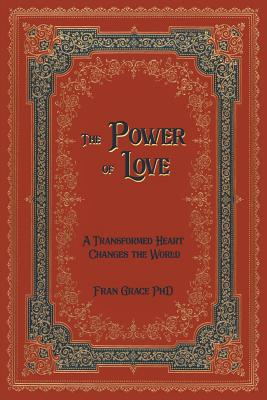 The Power of Love: A Transformed Heart Changes the World Cover Image