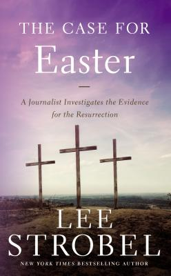 The Case for Easter: A Journalist Investigates the Evidence for the Resurrection (Case for ...) Cover Image