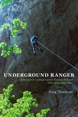 Underground Ranger: Adventures in Carlsbad Caverns National Park and Other Remarkable Places Cover Image