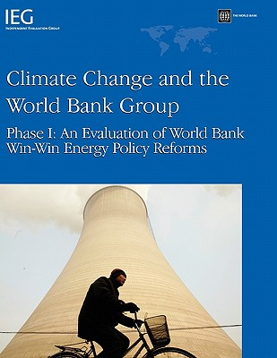 Climate Change and the World Bank Group: Phase I - An Evaluation of World Bank Win-Win Energy Policy Reforms (Independent Evaluation Group Studies) Cover Image