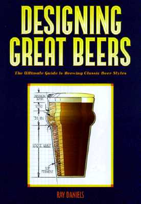 Designing Great Beers: The Ultimate Guide to Brewing Classic Beer Styles Cover Image