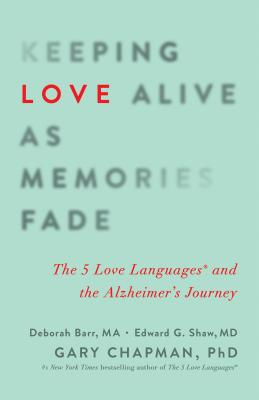 Keeping Love Alive as Memories Fade: The 5 Love Languages and the Alzheimer's Journey Cover Image