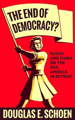 The End of Democracy? : Russia and China on the Rise, America in Retreat Cover Image