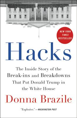 Hacks: The Inside Story of the Break-ins and Breakdowns That Put Donald Trump in the White House Cover Image