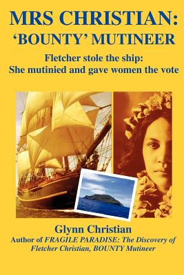 Mrs. Christian: Bounty Mutineer: Fletcher Stole the Ship; She Mutinied and Gave Women the Vote cover