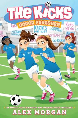 The Kicks Under Pressure by Alex Morgan